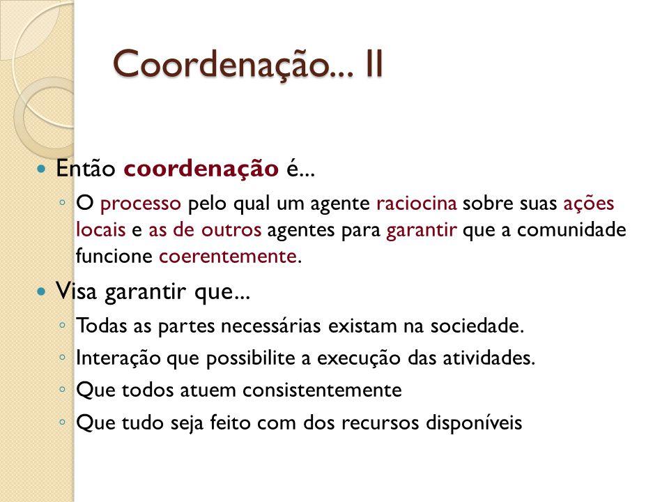 Coordenação... II Então coordenação é... Visa garantir que...