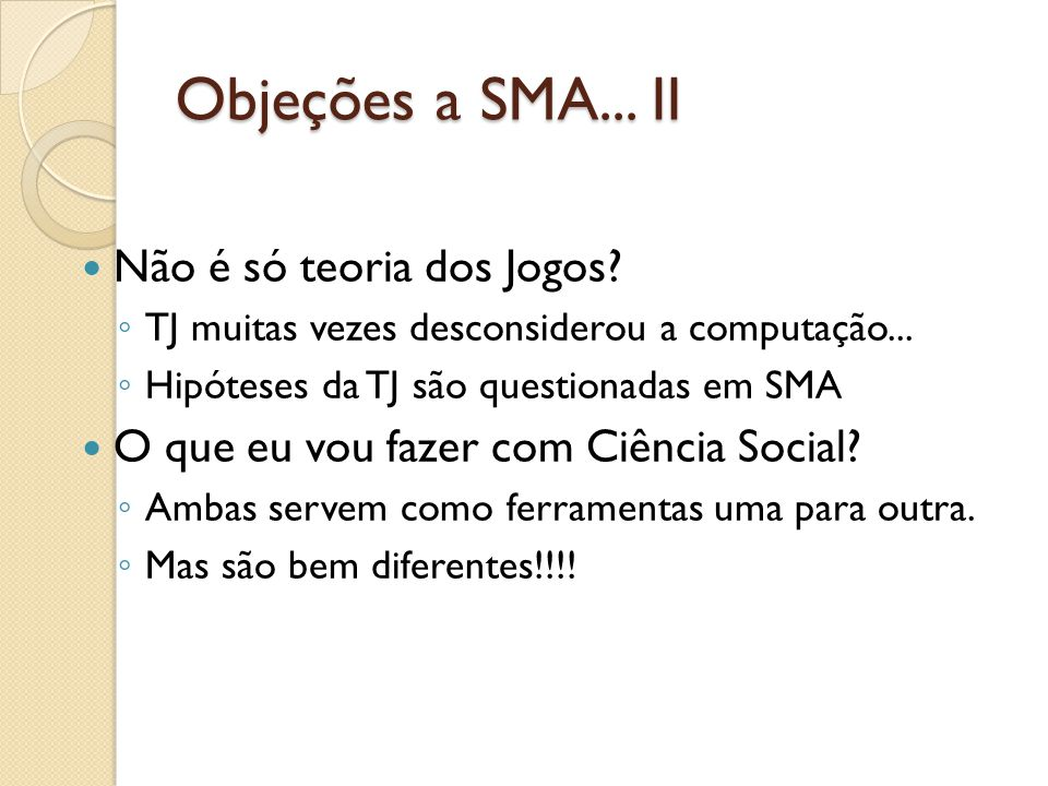 Objeções a SMA... II Não é só teoria dos Jogos