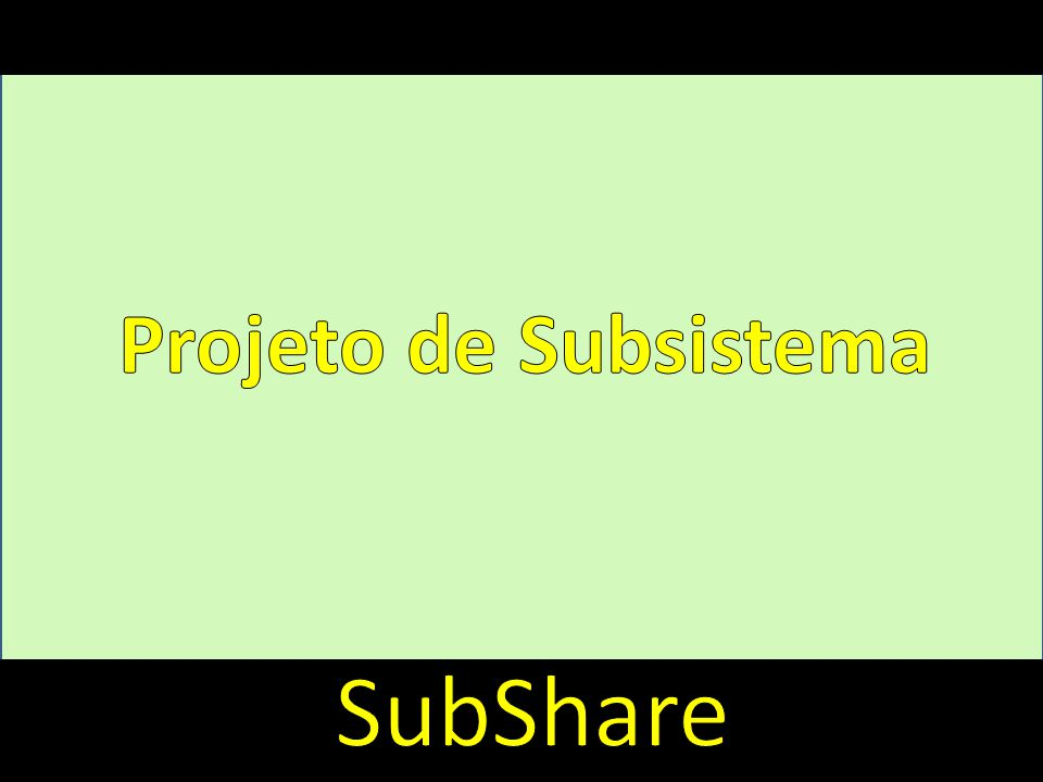 Introdução Projeto de Subsistema SubShare