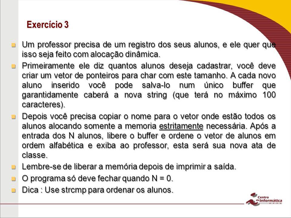 Exercício 3 Um professor precisa de um registro dos seus alunos, e ele quer que isso seja feito com alocação dinâmica.