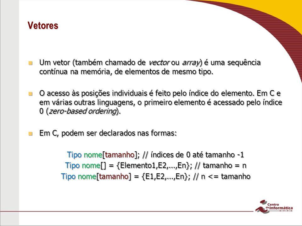 Vetores Um vetor (também chamado de vector ou array) é uma sequência contínua na memória, de elementos de mesmo tipo.