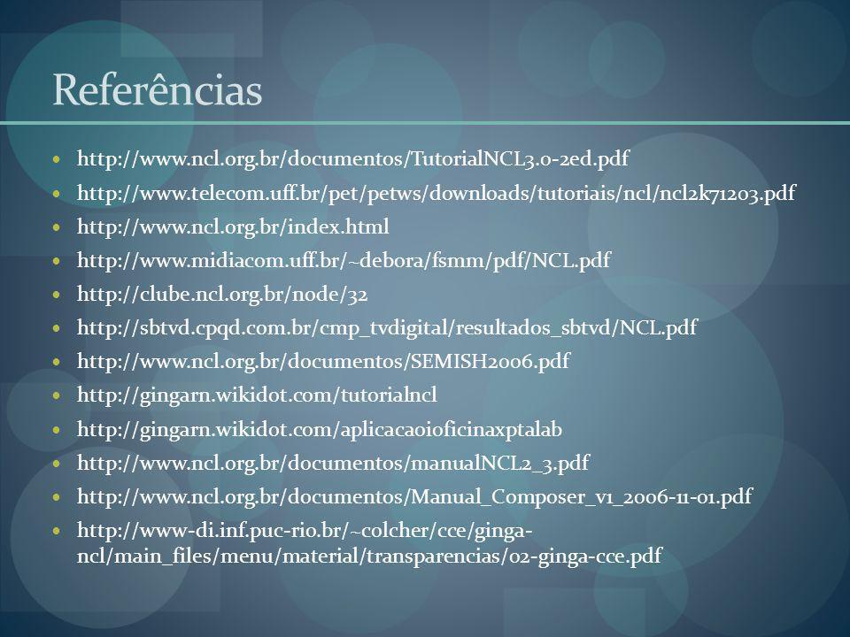 Referências http://www.ncl.org.br/documentos/TutorialNCL3.0-2ed.pdf