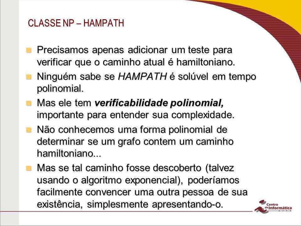 CLASSE NP – HAMPATH Precisamos apenas adicionar um teste para verificar que o caminho atual é hamiltoniano.