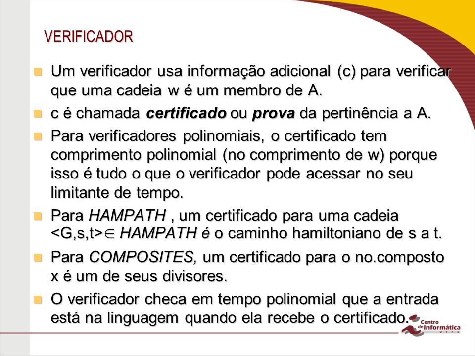 VERIFICADOR Um verificador usa informação adicional (c) para verificar que uma cadeia w é um membro de A.