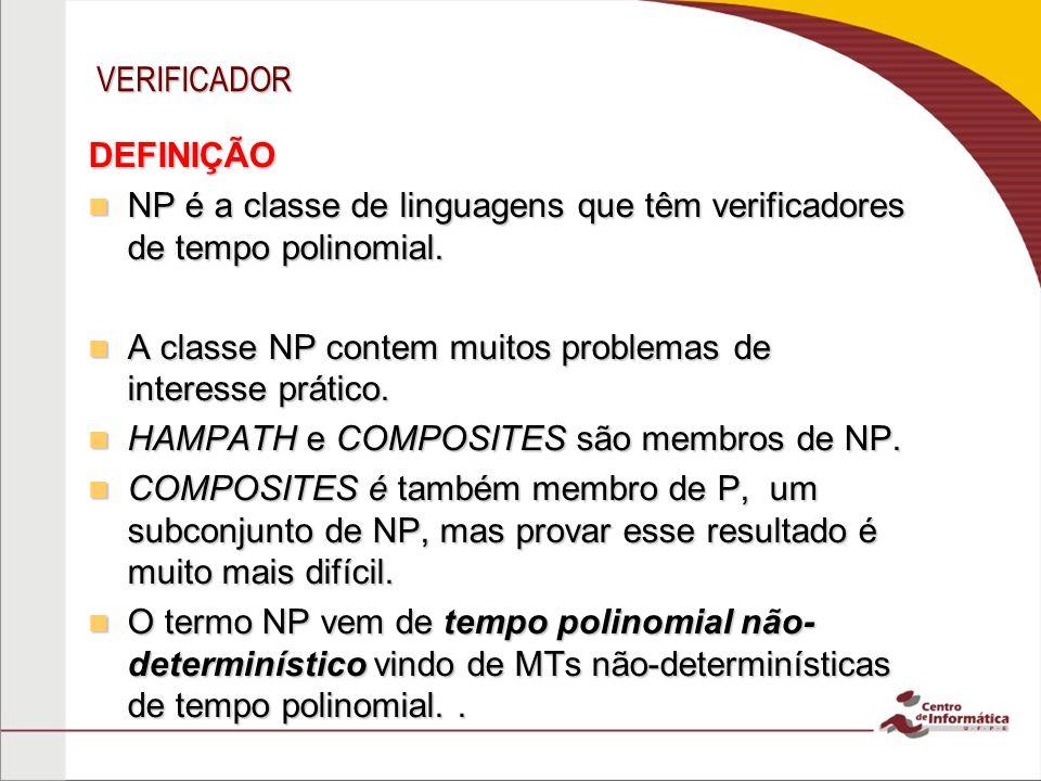 VERIFICADOR DEFINIÇÃO. NP é a classe de linguagens que têm verificadores de tempo polinomial.
