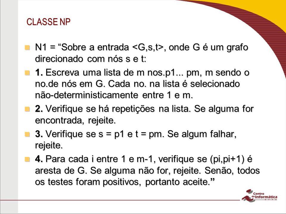 CLASSE NP N1 = Sobre a entrada <G,s,t>, onde G é um grafo direcionado com nós s e t:
