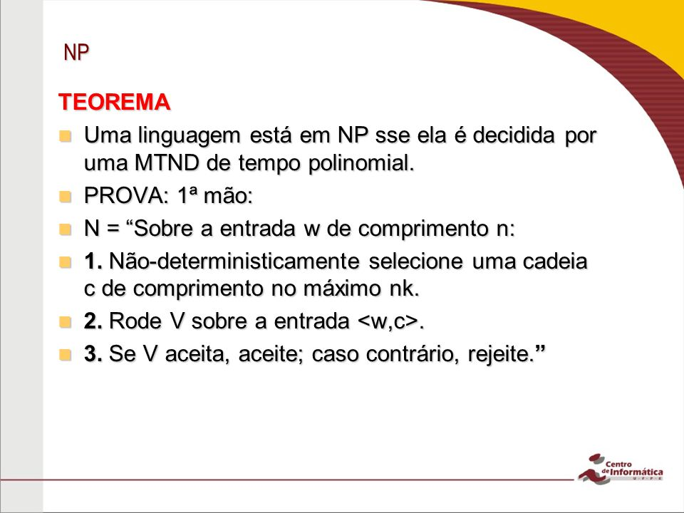 NP TEOREMA. Uma linguagem está em NP sse ela é decidida por uma MTND de tempo polinomial. PROVA: 1ª mão:
