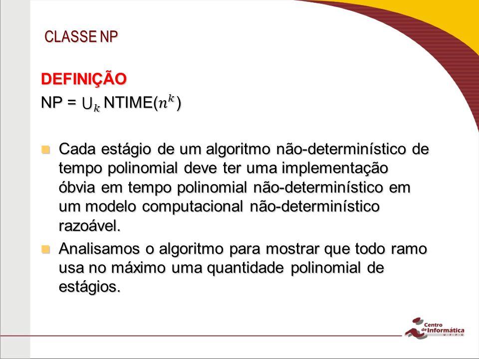 CLASSE NP DEFINIÇÃO. NP = 𝑘 NTIME( 𝑛 𝑘 )