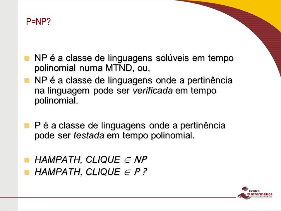 P=NP NP é a classe de linguagens solúveis em tempo polinomial numa MTND, ou,