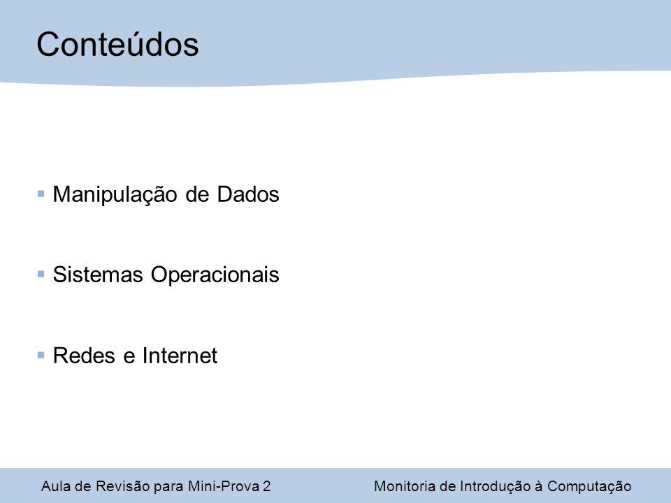Conteúdos Manipulação de Dados Sistemas Operacionais Redes e Internet
