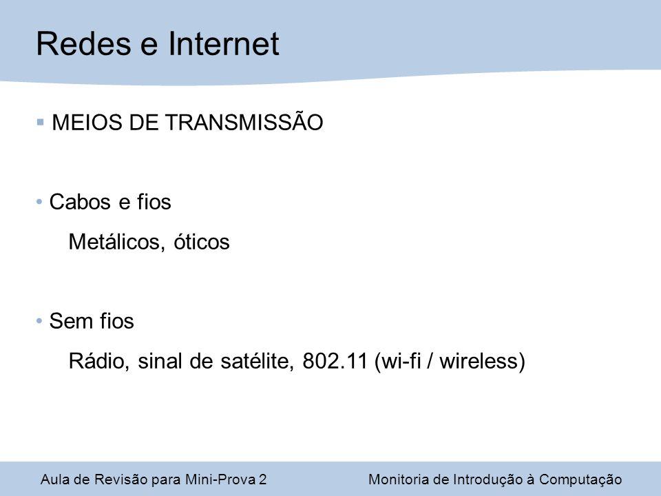 Redes e Internet MEIOS DE TRANSMISSÃO Cabos e fios Metálicos, óticos