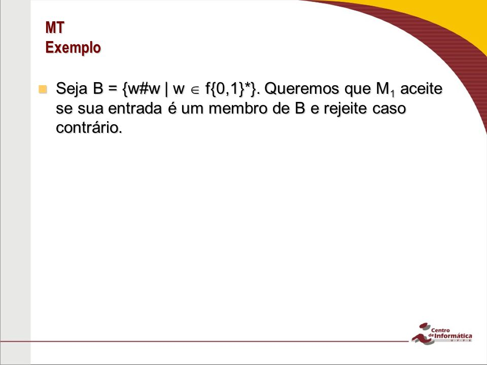 MT Exemplo Seja B = {w#w | w  f{0,1}*}.