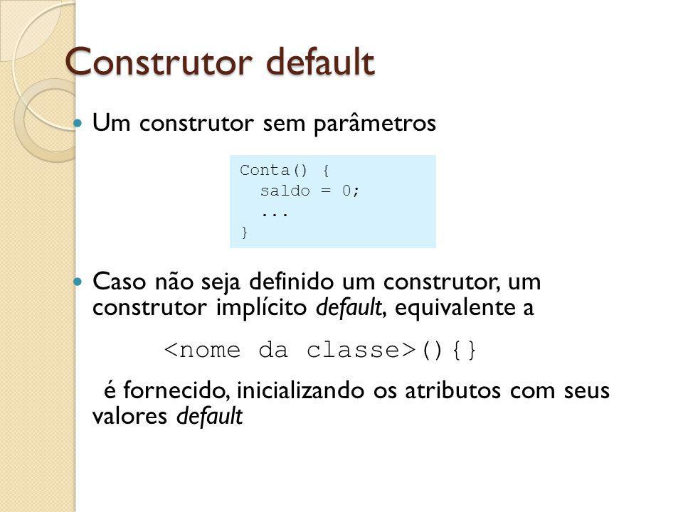 Construtor default <nome da classe>(){}