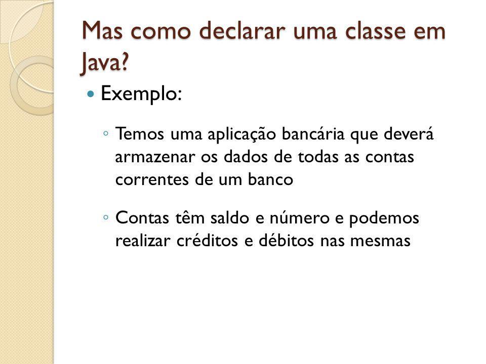 Mas como declarar uma classe em Java