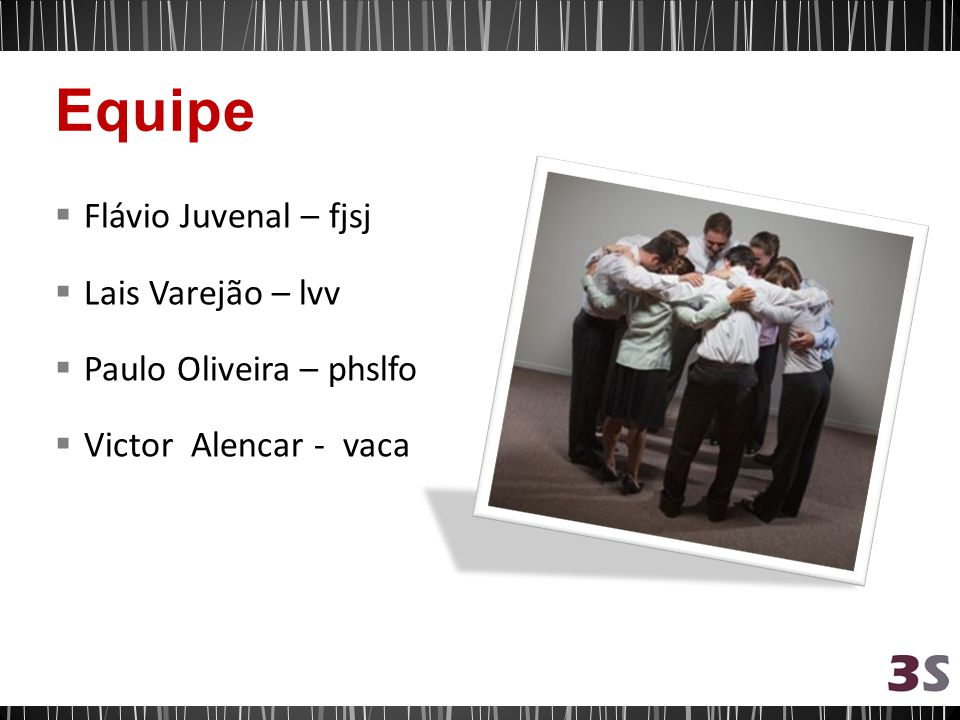 Equipe Flávio Juvenal – fjsj Lais Varejão – lvv