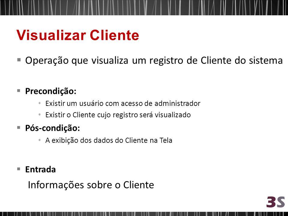 Visualizar Cliente Operação que visualiza um registro de Cliente do sistema. Precondição: Existir um usuário com acesso de administrador.