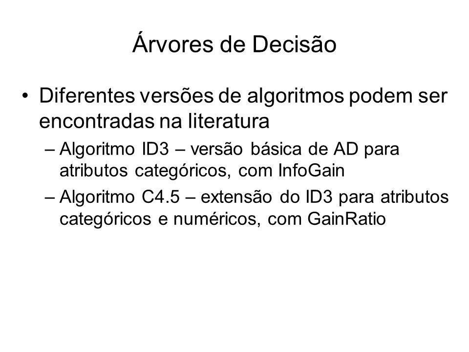 Árvores de Decisão Diferentes versões de algoritmos podem ser encontradas na literatura.
