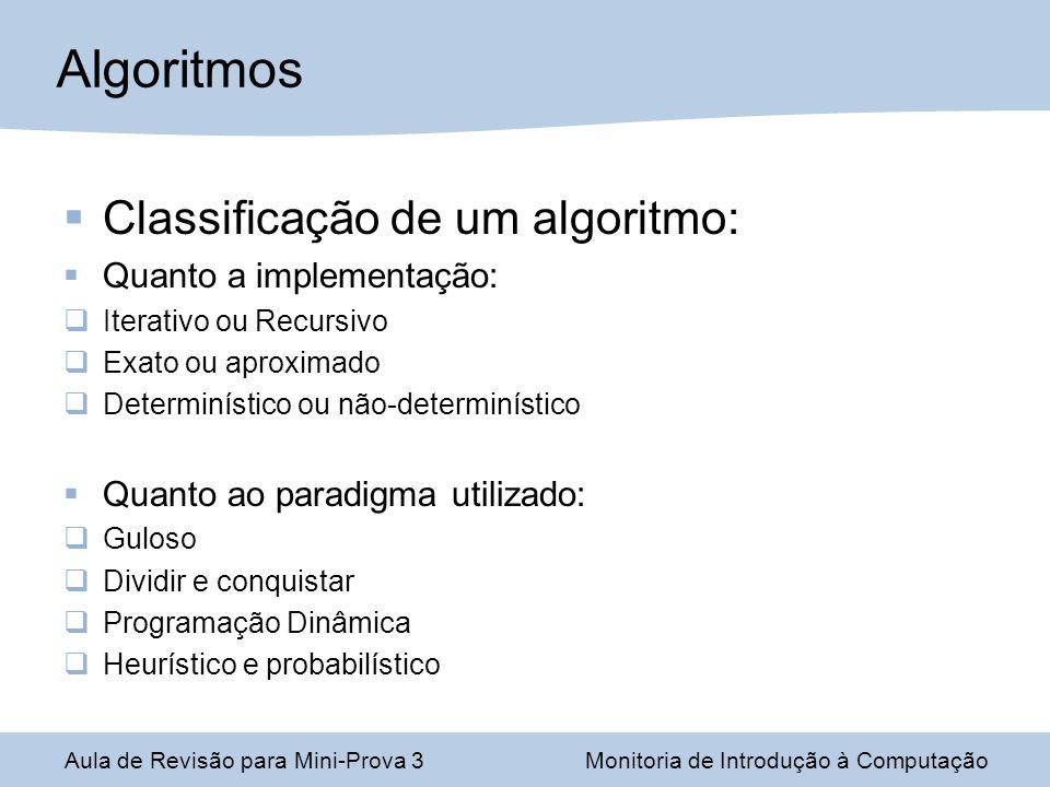 Algoritmos Classificação de um algoritmo: Quanto a implementação: