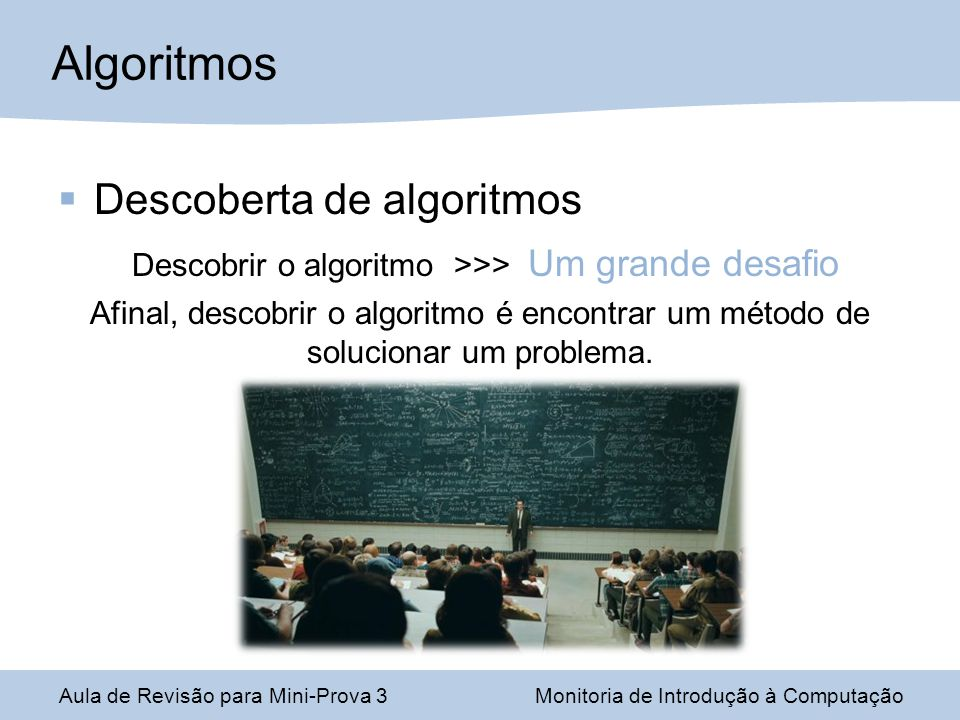 Descobrir o algoritmo >>> Um grande desafio