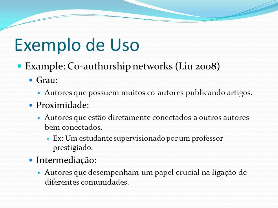 Exemplo de Uso Example: Co-authorship networks (Liu 2008) Grau: