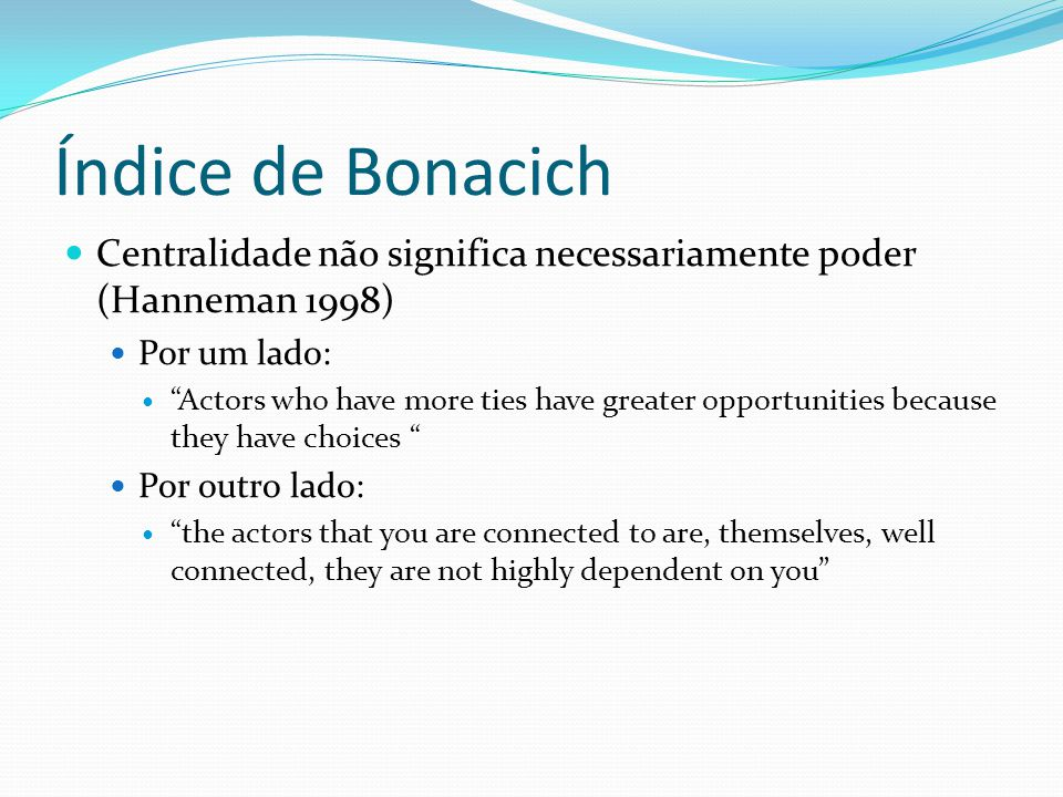 Índice de Bonacich Centralidade não significa necessariamente poder (Hanneman 1998) Por um lado:
