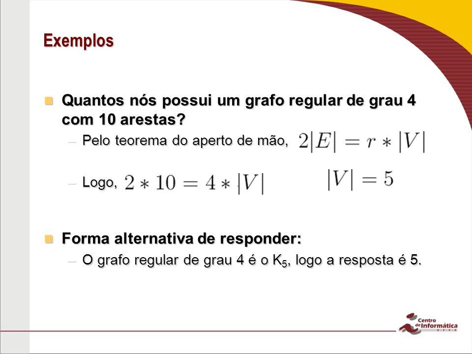 Exemplos Quantos nós possui um grafo regular de grau 4 com 10 arestas