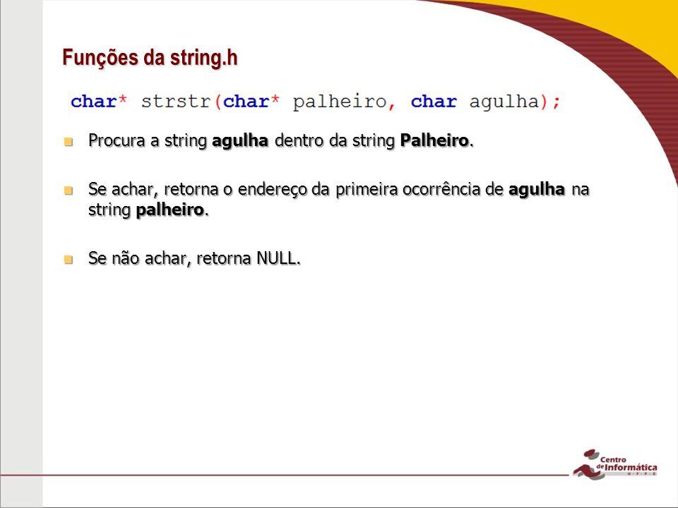 Funções da string.h Procura a string agulha dentro da string Palheiro.