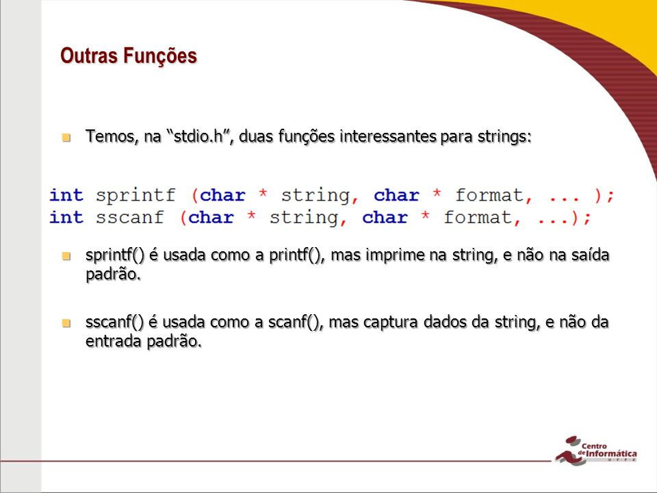 Outras Funções Temos, na stdio.h , duas funções interessantes para strings: