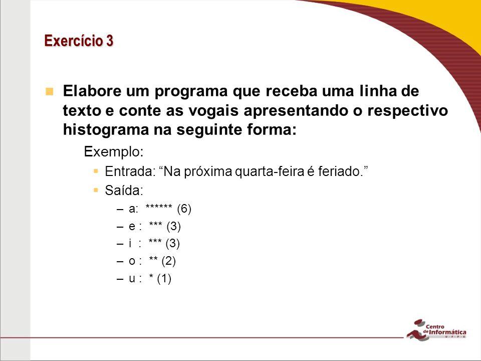 Exercício 3 Elabore um programa que receba uma linha de texto e conte as vogais apresentando o respectivo histograma na seguinte forma: