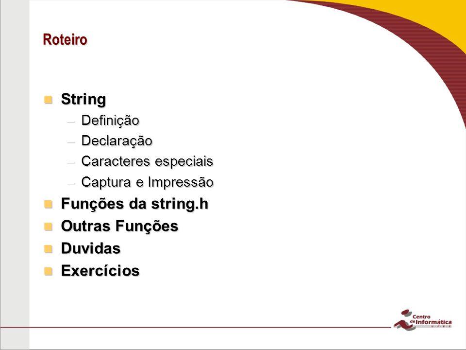 Roteiro String Funções da string.h Outras Funções Duvidas Exercícios