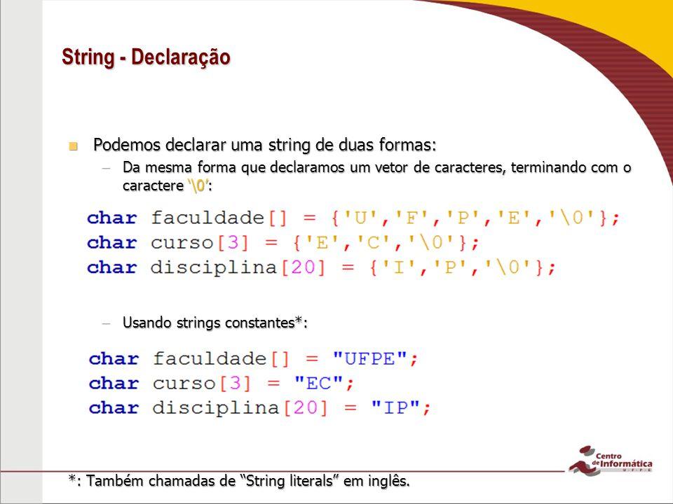 String - Declaração Podemos declarar uma string de duas formas: