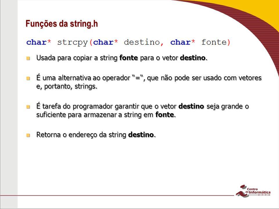 Funções da string.h Usada para copiar a string fonte para o vetor destino.
