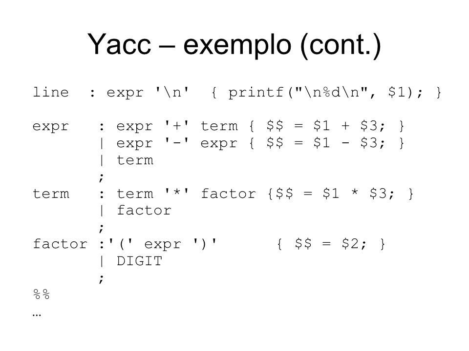 Yacc – exemplo (cont.) line : expr \n { printf( \n%d\n , $1); }