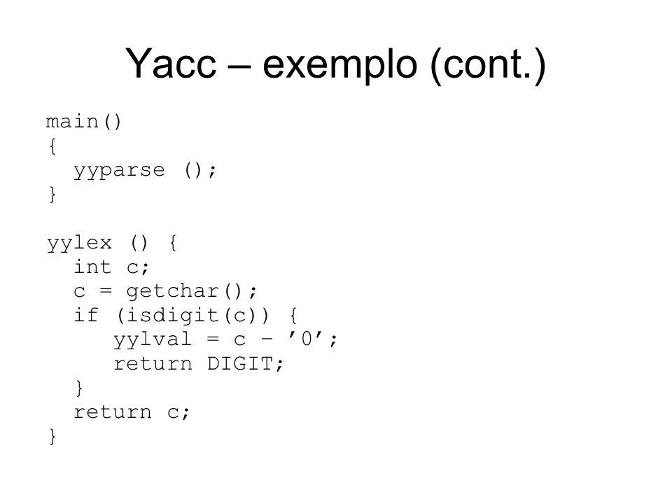 Yacc – exemplo (cont.) main() { yyparse (); } yylex () { int c;
