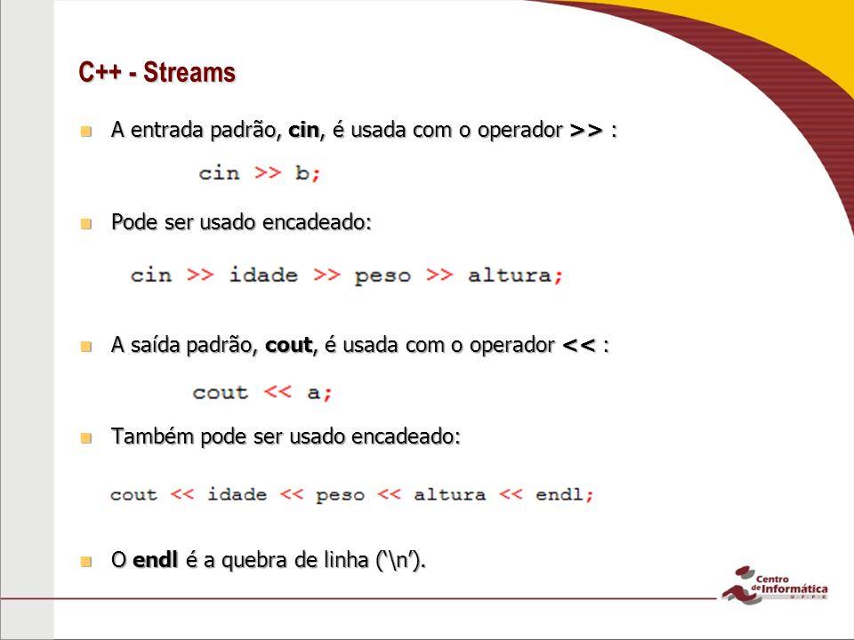 C++ - Streams A entrada padrão, cin, é usada com o operador >> :