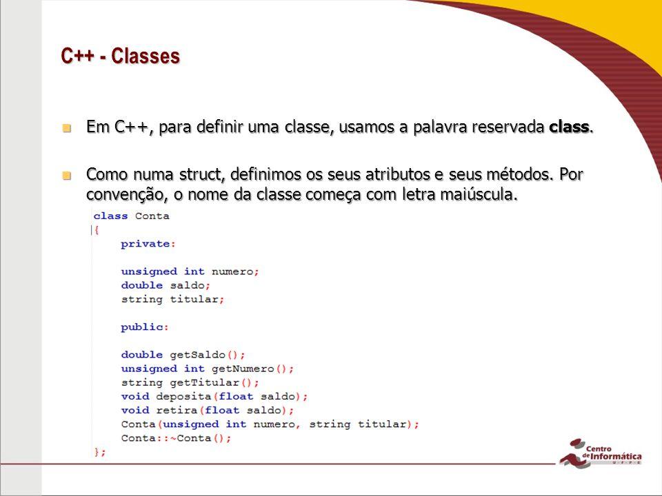 C++ - Classes Em C++, para definir uma classe, usamos a palavra reservada class.
