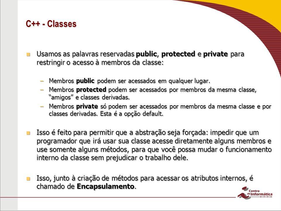 C++ - Classes Usamos as palavras reservadas public, protected e private para restringir o acesso à membros da classe: