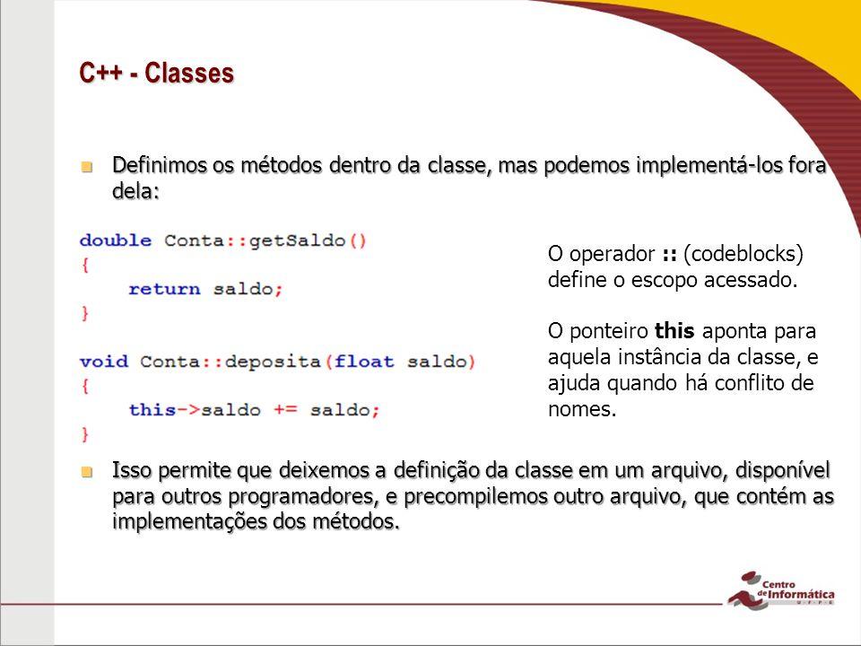 C++ - Classes Definimos os métodos dentro da classe, mas podemos implementá-los fora dela: