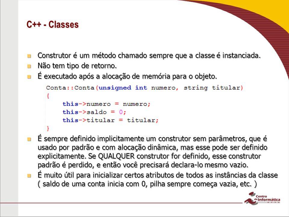 C++ - Classes Construtor é um método chamado sempre que a classe é instanciada. Não tem tipo de retorno.