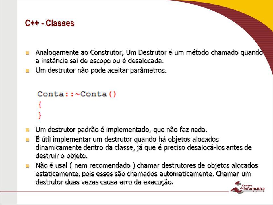 C++ - Classes Analogamente ao Construtor, Um Destrutor é um método chamado quando a instância sai de escopo ou é desalocada.