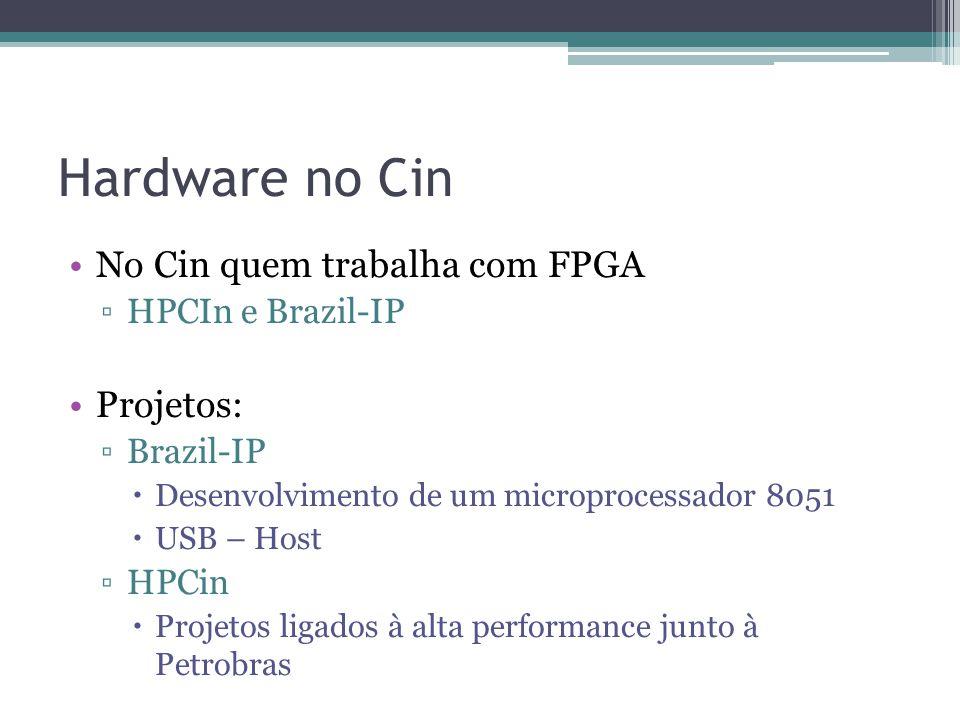 Hardware no Cin No Cin quem trabalha com FPGA Projetos: