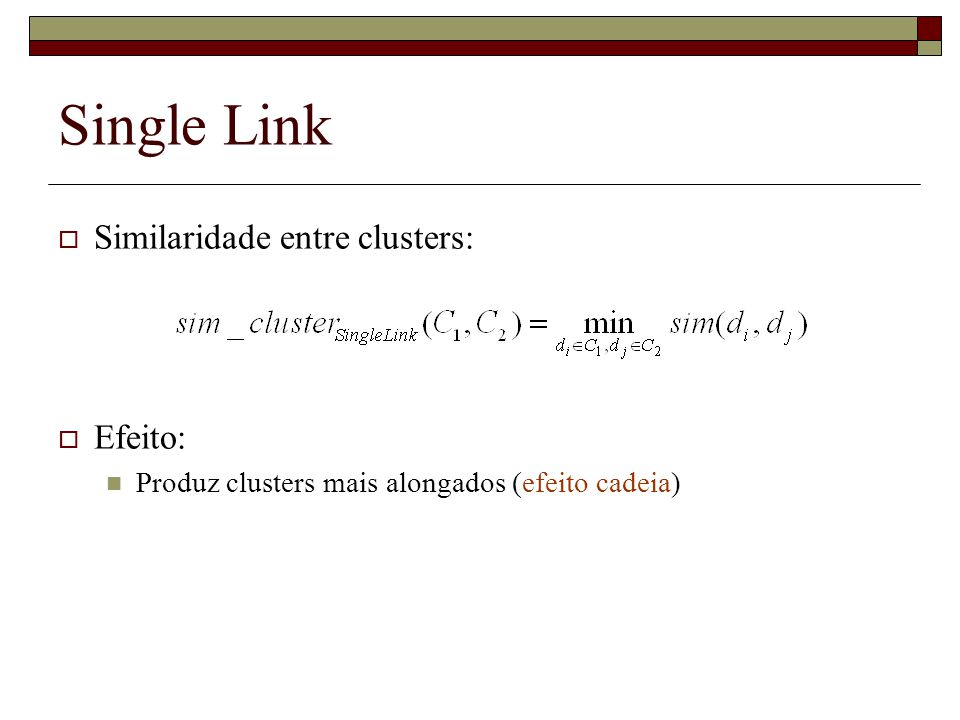 Single Link Similaridade entre clusters: Efeito: