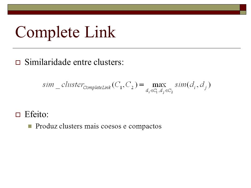 Complete Link Similaridade entre clusters: Efeito: