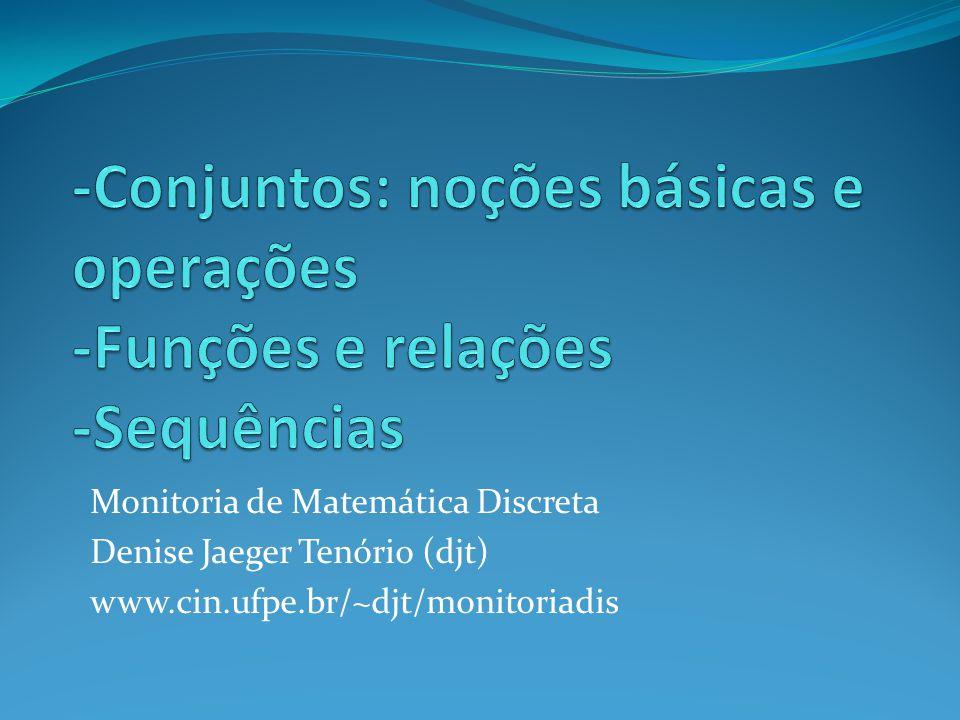 -Conjuntos: noções básicas e operações -Funções e relações -Sequências