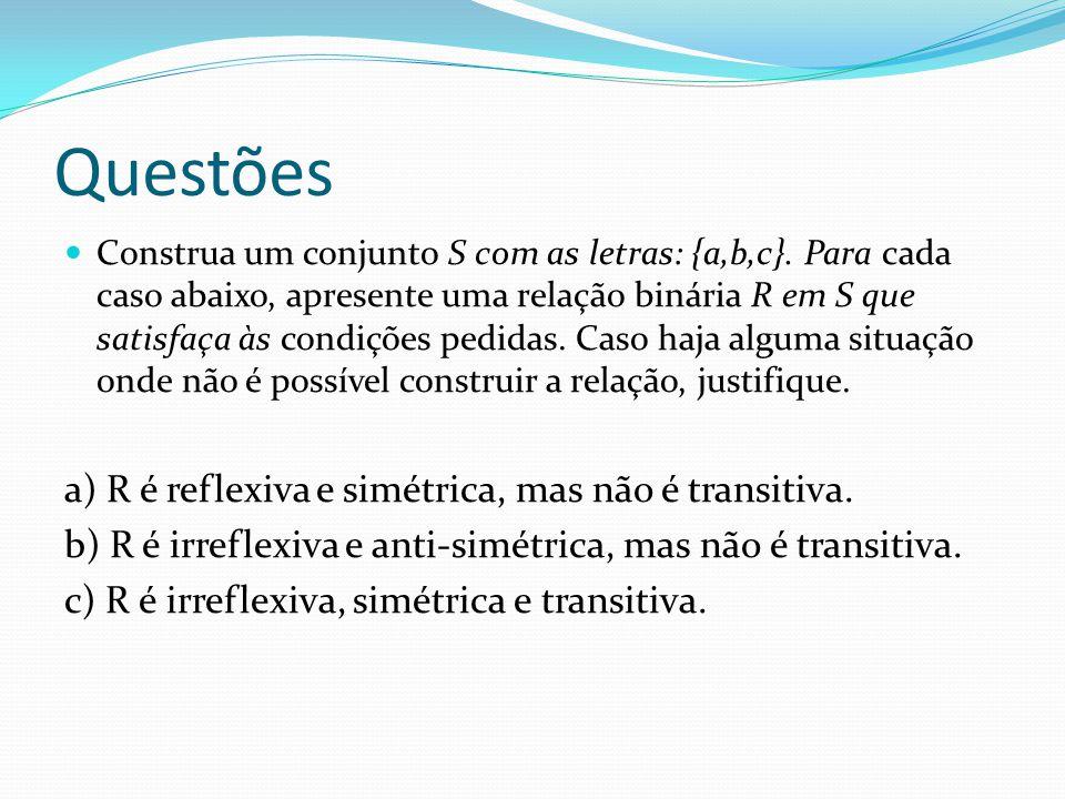 Questões a) R é reflexiva e simétrica, mas não é transitiva.