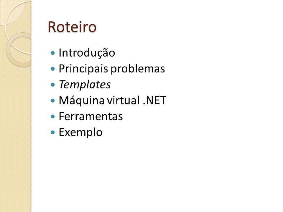 Roteiro Introdução Principais problemas Templates Máquina virtual .NET