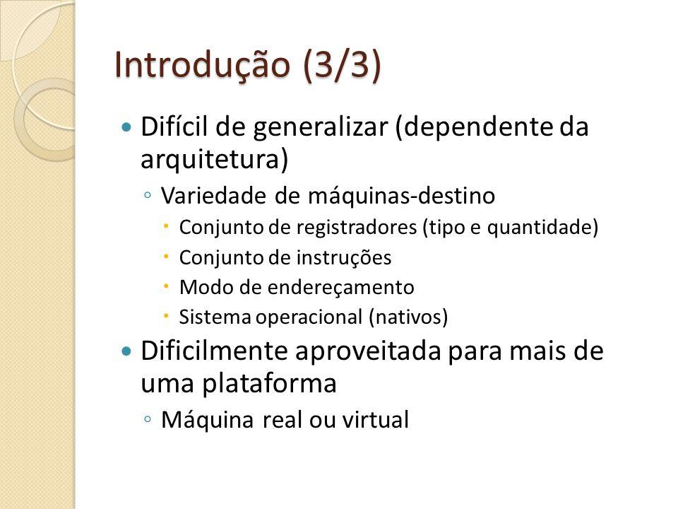 Introdução (3/3) Difícil de generalizar (dependente da arquitetura)
