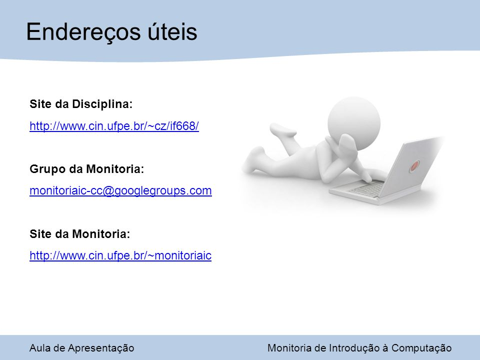 Endereços úteis Site da Disciplina: http://www.cin.ufpe.br/~cz/if668/