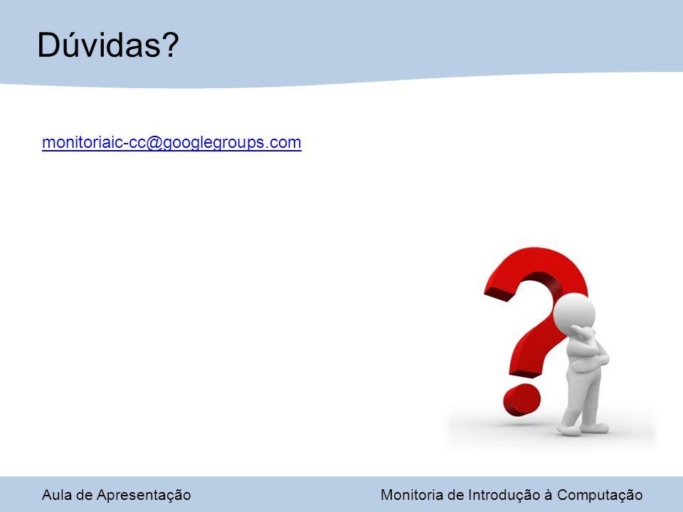 Dúvidas monitoriaic-cc@googlegroups.com Aula de Apresentação