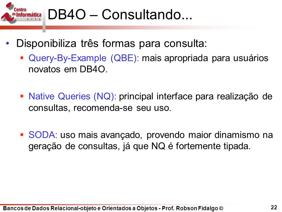 DB4O – Consultando... Disponibiliza três formas para consulta: